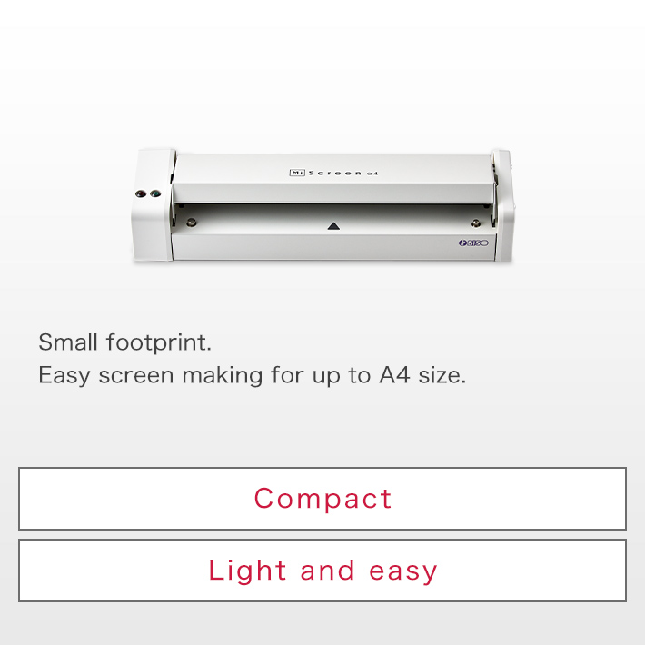 Small footprint.  Easy screen making for up to A4 size.Compact