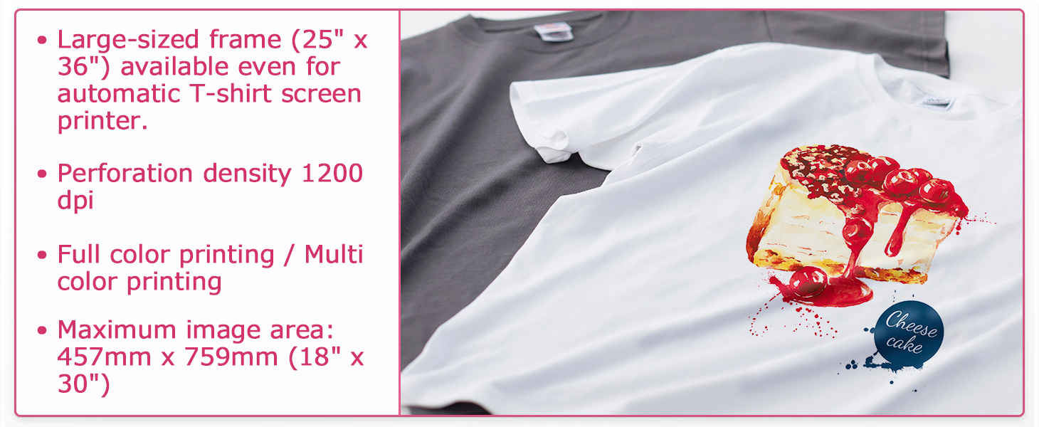 "● Large-sized frame (25"" x 36"") available even for automatic T-shirt screen printer.