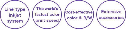 Line type inkjet system, The World's Fastest Color Print Speed, Cost-effective color & B/W, Extensive accessories