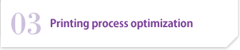 03 Printing Process Optimization Technology